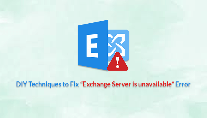 "DIY Techniques to Fix ""Exchange Server is unavailable"" Error"