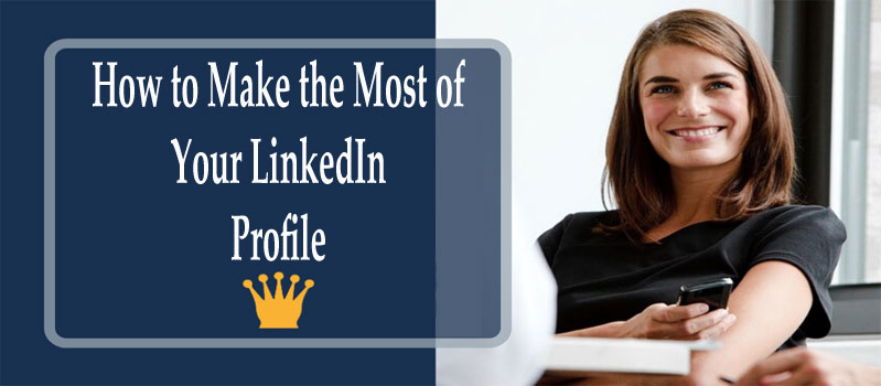 How-to-Make-the-Most-of-Your-LinkedIn-Profile