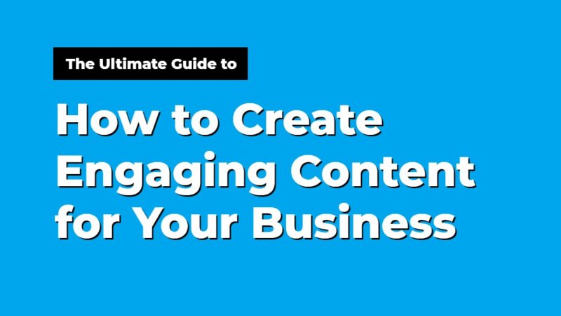 How to Create Engaging Content for Your Business