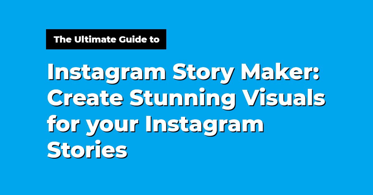 Instagram Story Maker: Create amazing Visuals for your Instagram Stories