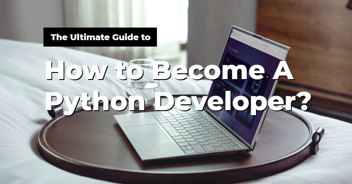 Complete Guide on How to Become a Python developer