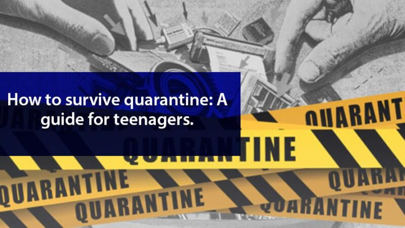 How to Survive Quarantine: A Guide for Teenagers