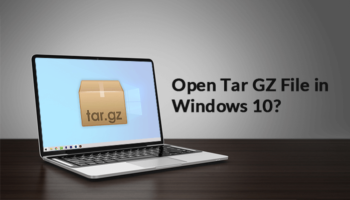 How to Open Tar GZ File in Windows 10?