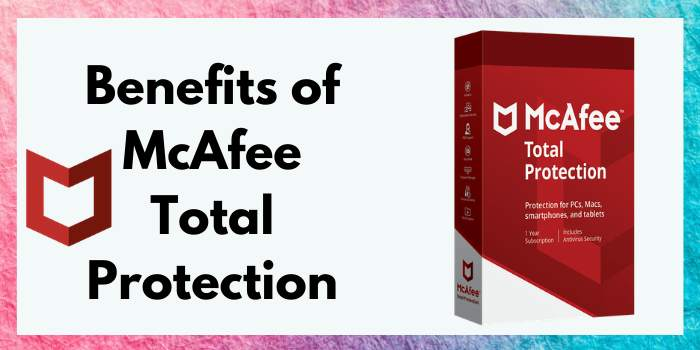 Benefits of McAfee Total Protection