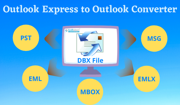 Convert DBX to Outlook – Shake Hands with Softaken for Easiness!