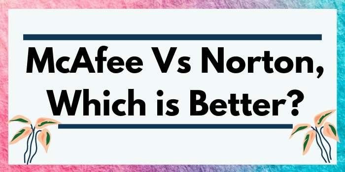 McAfee Vs Norton Which is better