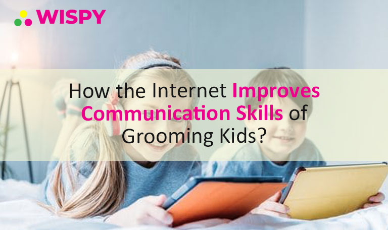 How the Internet Improves Communication Skills of Grooming Kids?