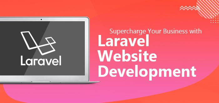 Supercharge Your Business with Laravel Website Development- 2021