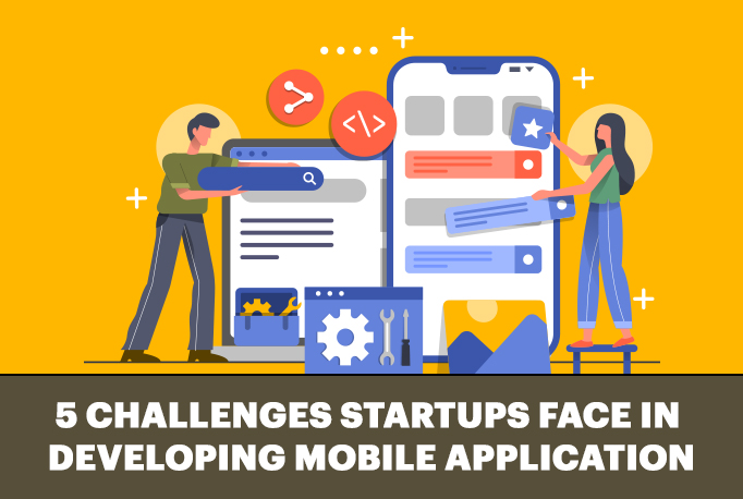 5 Challenges Startups Face in Developing Mobile Application