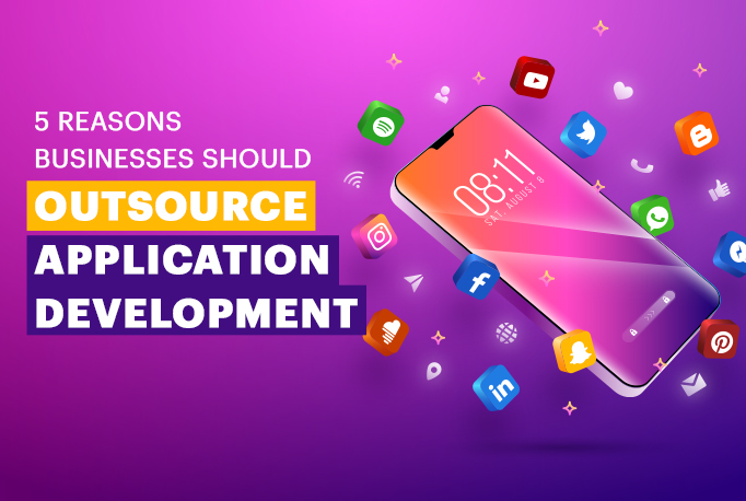 5 Reasons Businesses Should Outsource Application Development