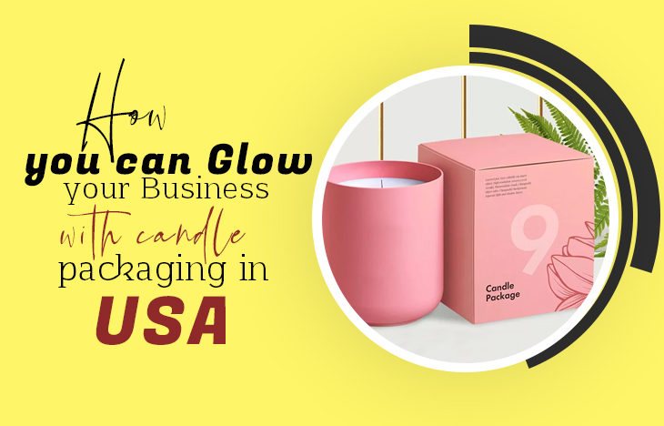 How you can Glow your Business with candle packaging in USA