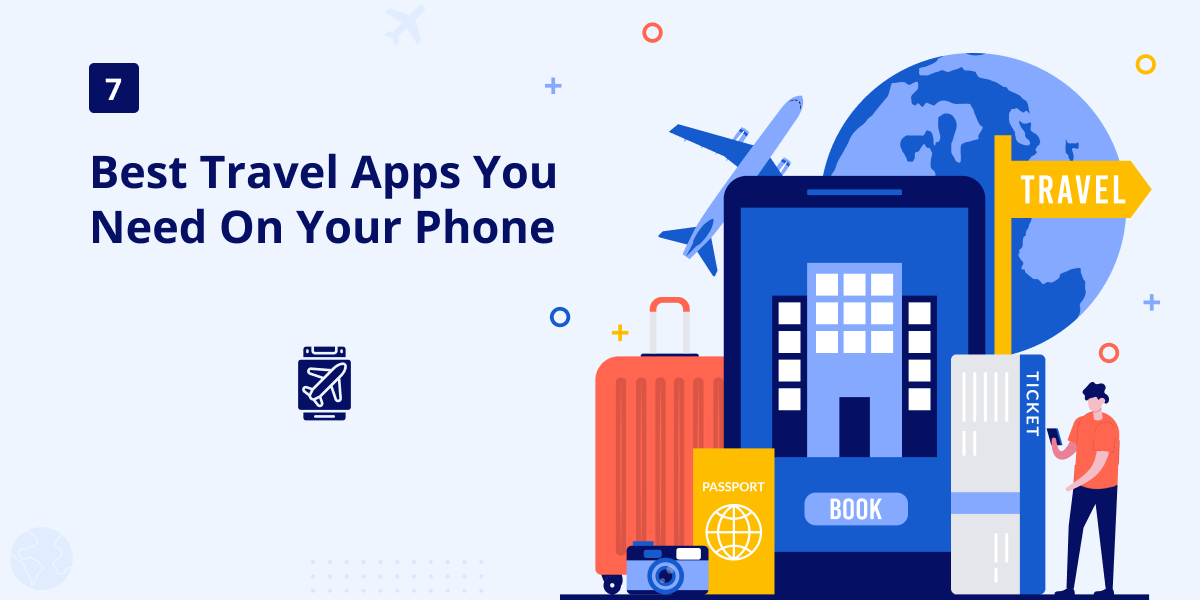 The 7 Best Travel Apps You Need on Your Phone