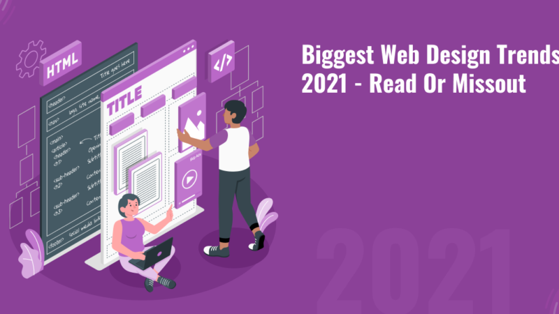 Biggest Web Design Trends 2021 - Read Or Missout