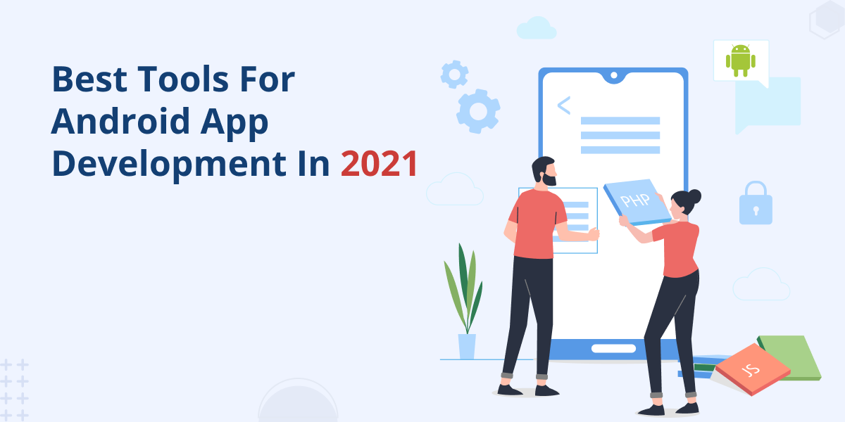 The Best Tools for Android App Development in 2021