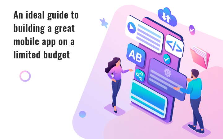 An ideal guide to building a great mobile app on a limited budget