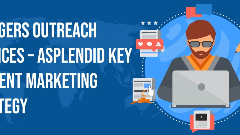 Bloggers Outreach Services – A Splendid Key Content Marketing Strategy
