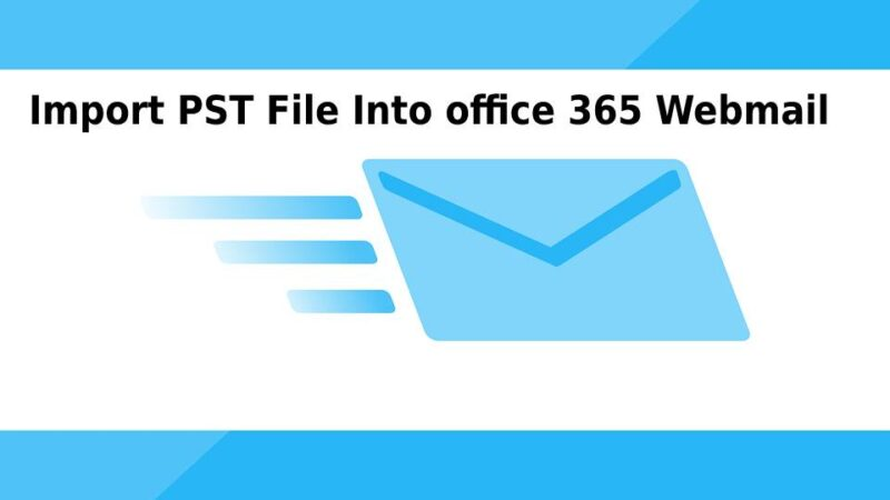Import PST File Into office 365 Webmail