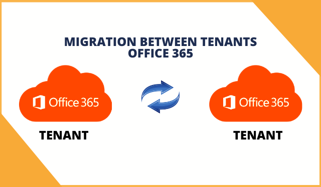 How to Perform Migration Between Tenants Office 365 – Instant Solution