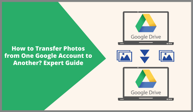 How to Transfer Photos from One Google Account to Another? Expert Guide