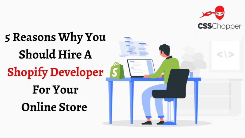 5 Reasons Why You Should Hire A Shopify Developer For Your Online Store
