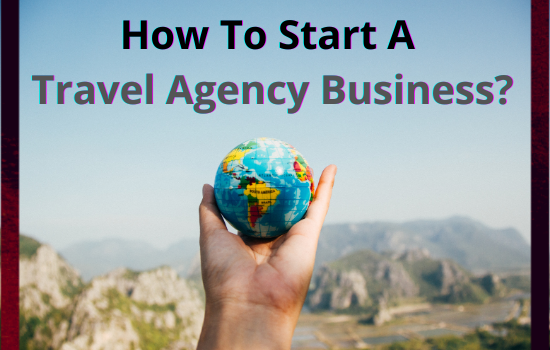 Tips to start a travel and tour business