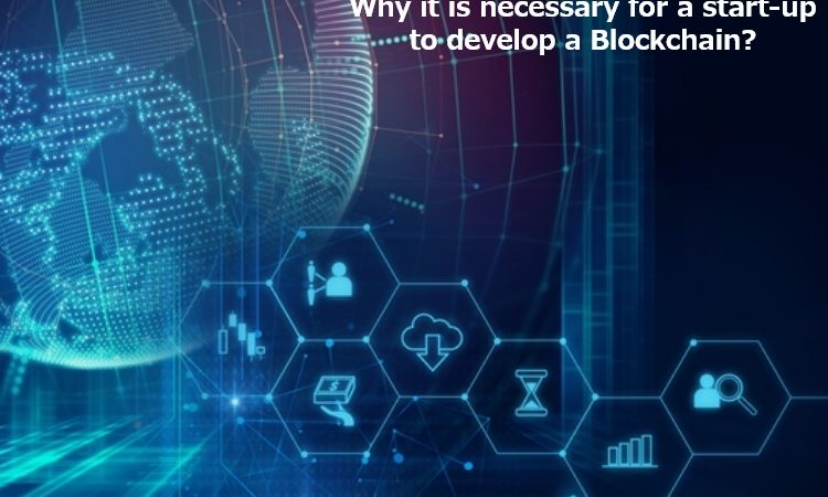 Why is it necessary for a start-up to develop a Blockchain?