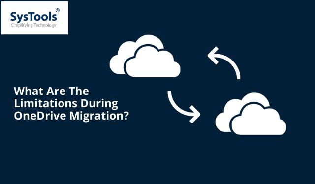 Explore OneDrive Migration Limitations & Restrictions – Informative Guide