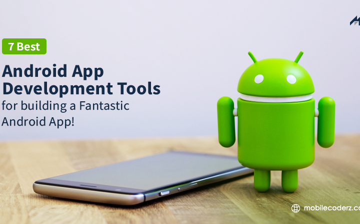 7 Best Android App Development Tools for building a Fantastic Android App!