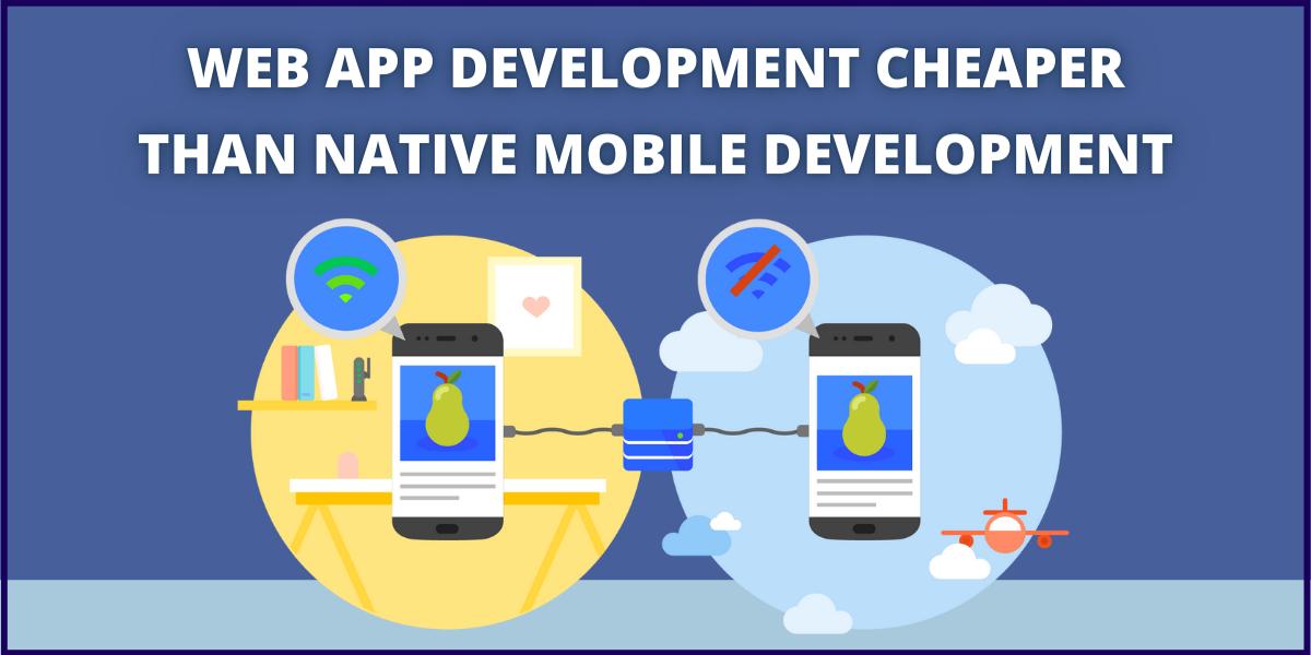 Why is Web App Development Cheaper Than Native Mobile Development?