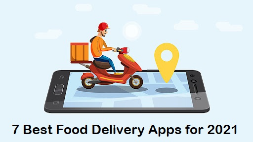7 Best Food Delivery Apps for 2021
