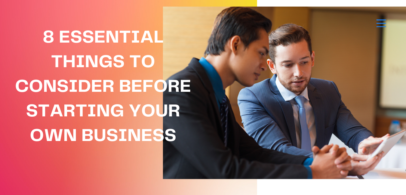 8 Essential Things to Consider Before Starting Your Own Business