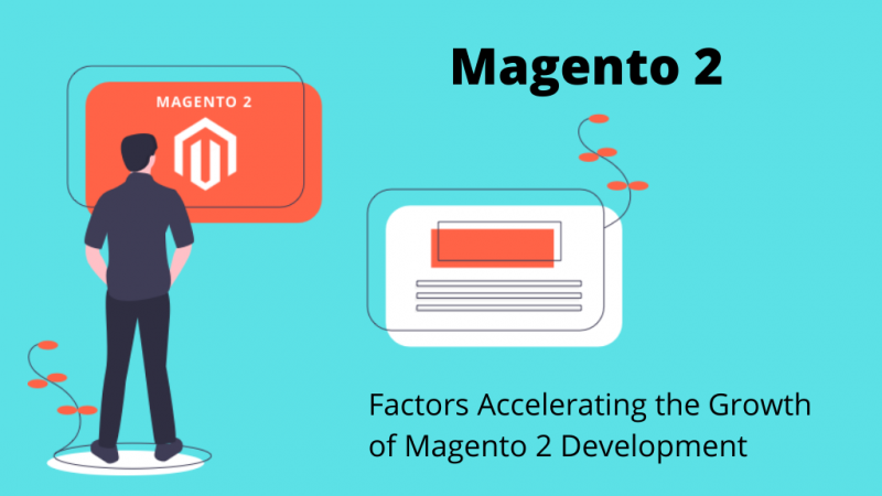 Factors Accelerating the Growth of Magento 2 Development In 2021