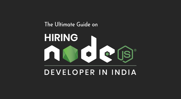 Step-by-Step Guide to Hire Dedicated Node JS Developers in India