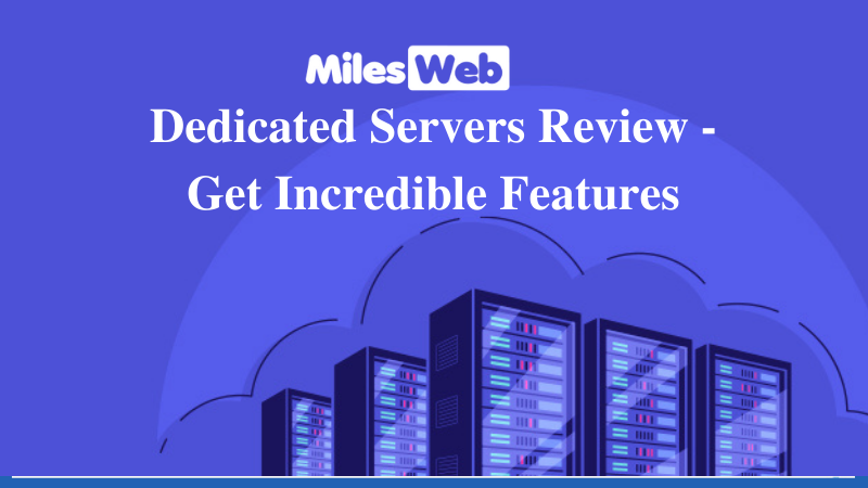 MilesWeb Dedicated Server Review – Get Incredible Features