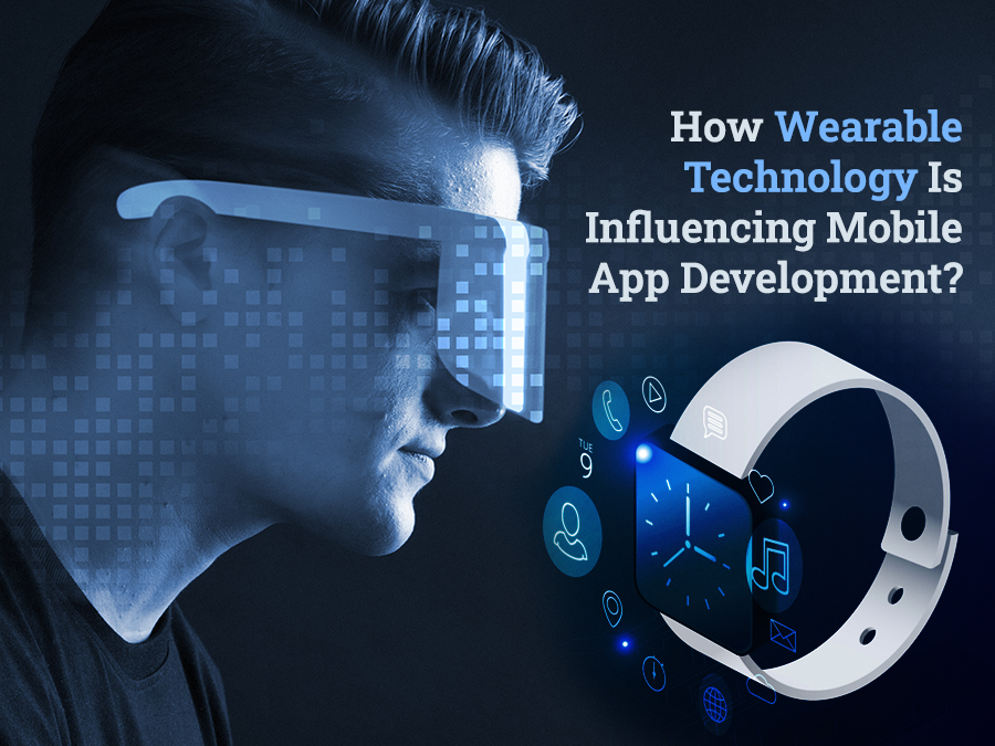 How Wearable Technology Is Influencing Mobile App Development?