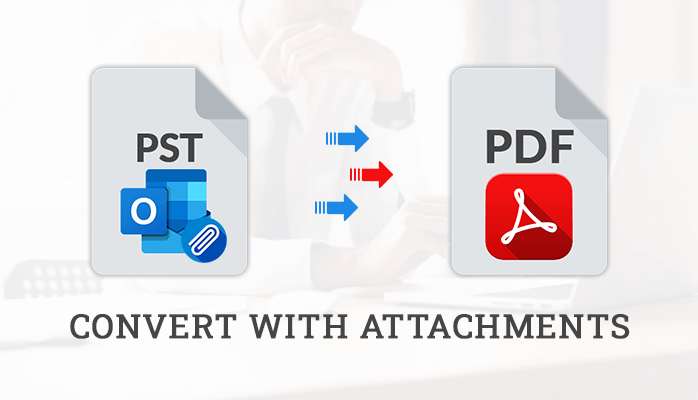 Simple Techniques to Convert PST to PDF with Attachments